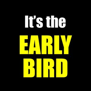 It's The EARLY BIRD -