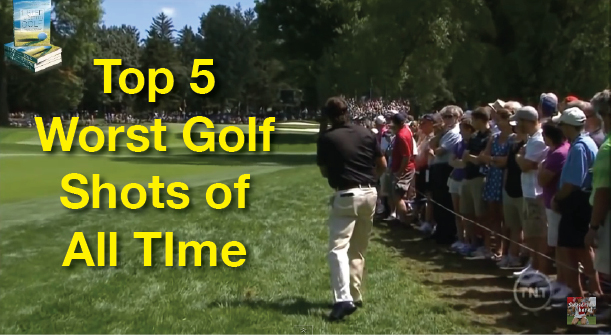 Top 5 Worst Golf Shots of All Time